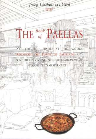 The Book of Paellas : All the Rice Dishes at the Famous Restaurant '7 Portes' of Barcelona and Others, Seasoned with the Gastronomical Wisdom of its Master Chef