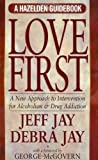 Love First: A New Approach to Intervention for Alcoholism and Drug Addiction (A Hazelden Guidebook) (Hezelden Guidebook)