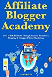 Affiliate Blogger Academy: How to Sell Products Through Amazon Associates, Blogging & Untapped Niche Marketing