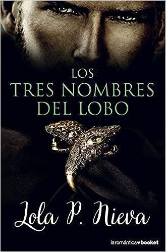 Los tres nombres del lobo (La Romántica): Amazon.es: Lola P. Nieva: Libros