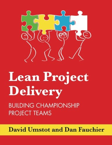 Lean Project Delivery: Building Championship Project Teams
