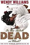 Is the Bitch Dead, Or What?: The Ritz Harper Chronicles Book 2