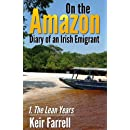 On the Amazon - Diary of an Irish Emigrant: 1: The Lean Years (Volume 1)