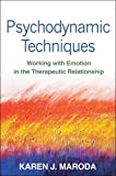 Psychodynamic Techniques : Working with Emotion in the Therapeutic Relationship, Maroda, Karen J., 1462509592