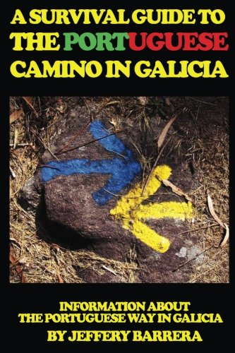 A Survival Guide To The Portuguese Camino In Galicia: Information About The Portuguese Way In Galicia