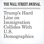 Trump's Hard Line on Immigration Collides With U.S. Demographics | Greg Ip