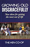 img - for Growing Old Disgracefully: New Ideas for Getting the Most Out of Life by The Hen Co-Op (4-Mar-1993) Paperback book / textbook / text book