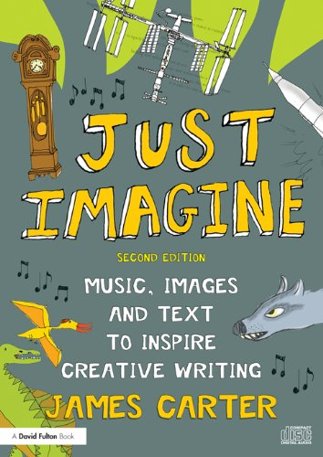 Just Imagine: Music, images and text to inspire creative writing ()