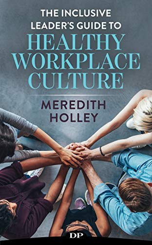 The Inclusive Leader's Guide to Healthy Workplace Culture: Prevent Toxic Work Environments, Bullying, Sexual Harassment, and Discrimination (Best Place To Find Employees)