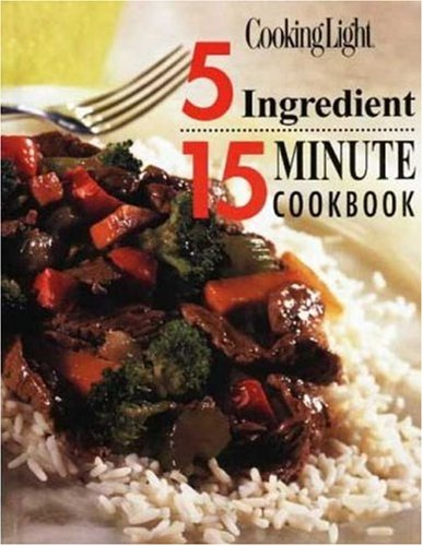 Cooking Light 5 Ingredient 15 Minute Cookbook (Cooking Diet)