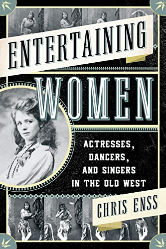 Entertaining Women: Actresses, Dancers, and Singers in the Old West -