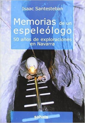 Descarga gratuita de libros epub. Memorias de un espeleologo - 50 años de exploraciones en Navarra PDF RTF