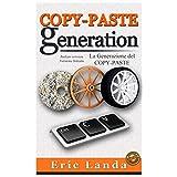 Copy-Paste Generation, La Generazione del Copy-Paste: Italian version (Italian Edition)