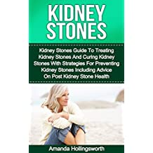 Kidney Stones: Kidney Stones Guide To Treatment Of Kidney Stones And Cure Of Kidney Stones With Diet Strategies For Prevention Of Kidney Stones Including ... (Gastrointestinal Health And Kidney Stones)