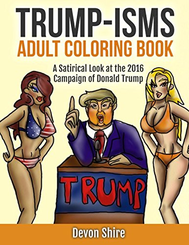 Download Trump-isms Adult Coloring Book: A Satirical Look at the 2016 Campaign of Donald Trump pdf epub