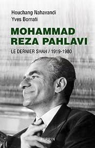 Mohammad Réza Pahlavi : Le dernier Shah / 1919-1980 par Yves Bomati