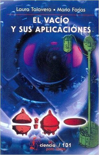 El vacío y sus aplicaciones (Colex: La Ciencia Para Todos) (Spanish Edition): Talavera Laura Elena y Mario Farías: 9789681670320: Amazon.com: Books