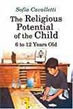 The Religious Potential of the Child, 6 to 12 Years Old (Catechesis of the Good Shepherd Publications)