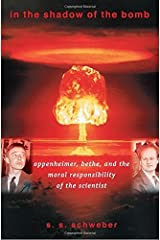 In the Shadow of the Bomb: Oppenheimer, Bethe, and the Moral Responsibility of the Scientist (Princeton Series in Physics) by Silvan S. Schweber (2007-01-07)