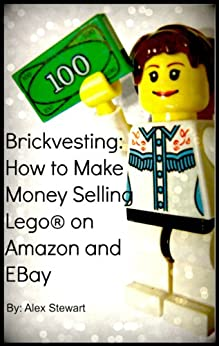 Brickvesting: How to Make Money Selling Lego® on Amazon and EBay: A Step-By-Step Guide to Make Your Child's (or Your) Lego® Hobby Self-Supporting by [Stewart, Alex]
