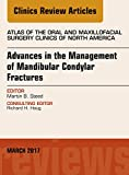 Advances in the Management of Mandibular Condylar Fractures, An Issue of Atlas of the Oral & Maxillofacial Surgery, E-Book (The Clinics: Surgery)