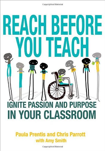 Reach Before You Teach: Ignite Passion and Purpose in Your Classroom