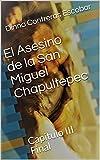 img - for El Asesino de la San Miguel Chapultepec: Capitulo III Final (1) (Spanish Edition) book / textbook / text book