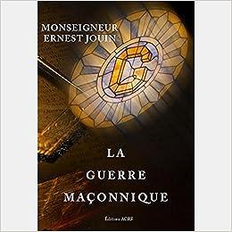 Amazon.fr - LA GUERRE MAÇONNIQUE - Ernest JOUIN - Livres