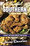 Soulful Southern Cooking: Favorite Southern Comfort Food Recipes