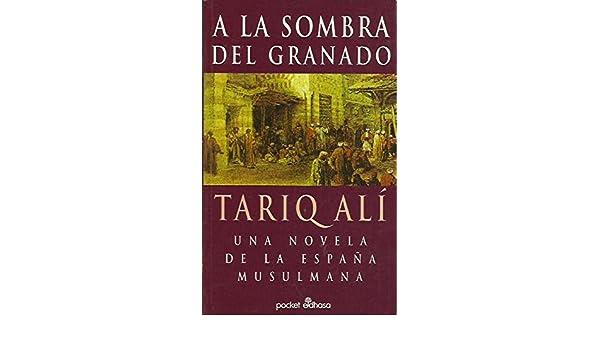 A la sombra del granado: una novela de la España musulmana: Amazon.es: Alí, Tariq: Libros