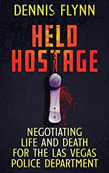 HELD HOSTAGE: Negotiating Life And Death For The Las Vegas Police Department (English Edition) por [Flynn, Dennis]