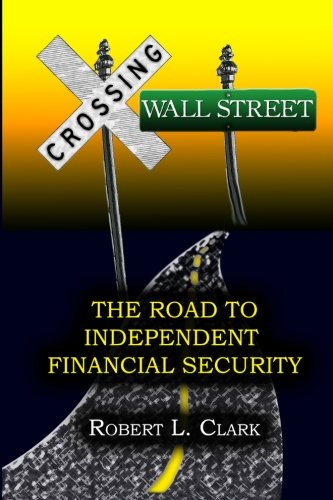 Crossing Wall Street - The Road to Independent Financial Security ebook