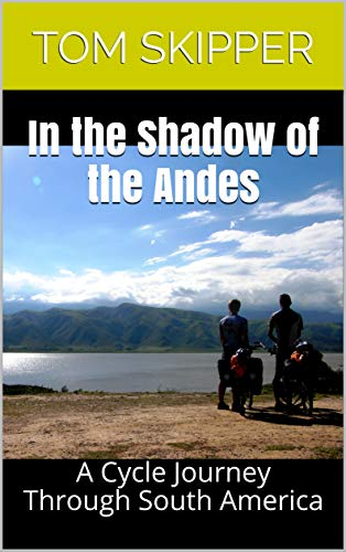 In the Shadow of the Andes: A Cycle Journey Through South America por Tom Skipper