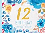 12th Birthday Guest Book: Blue Floral Watercolor Guestbook (Elegant Celebrations)