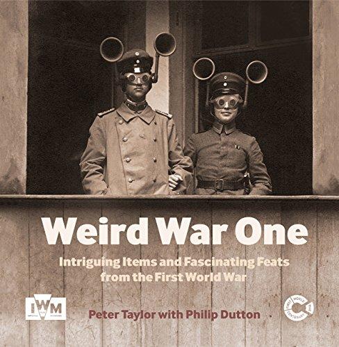 Weird War One: Intriguing Items and Fascinating Feats from the First World War