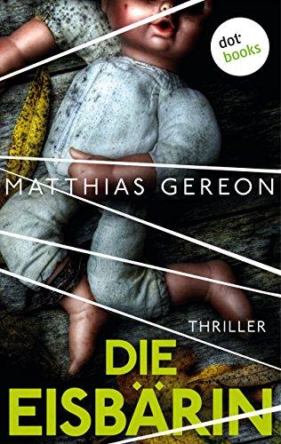 Die Eisbärin: Kriminalroman (Thriller im GMEINER-Verlag) (German Edition)