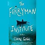 The Ferryman Institute: A Novel | Colin Gigl