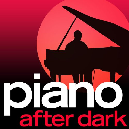 Piano.... After Dark - Late Ni...