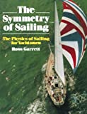 : The Symmetry of Sailing: The Physics of Sailing for Yachtsmen