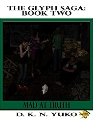 The Glyph Saga Book Two: Mad at Truth