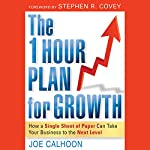 The One Hour Plan for Growth: How a Single Sheet of Paper Can Take Your Business to the Next Level | Joe Calhoon