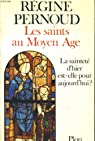 Les saints au Moyen Age. La sainteté d'hier est-elle pour aujourd'hui ? par Pernoud