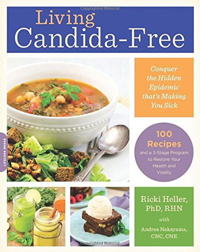 Living Candida-Free: 100 Recipes and a 3-Stage Program to Restore ...