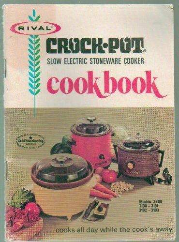 Rival Crock Pot Slow Electric Stoneware Cooker Cookbook, Cook Book Instruction Manual - Models 3300, 3100, 3101, 3102, 3103 - Paperback - 1970