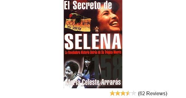 El secreto de Selena: la reveladora historia detrás de su trágica muerte: Maria Celeste Arraras: 9780684831350: Amazon.com: Books