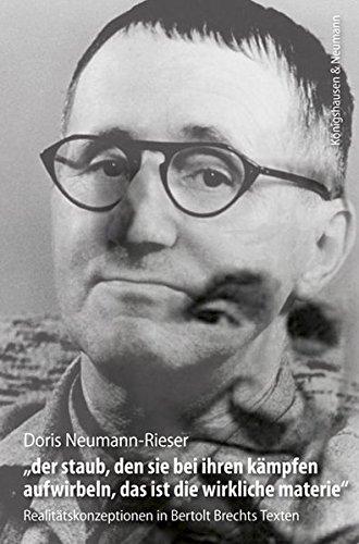 """""""der staub, den sie bei ihren kämpfen aufwirbeln, das ist die wirkliche materie"""": Realitätskonzeptionen in Bertolt Brechts Texten (Brecht – Werk und Kontext)"""