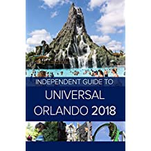 The Independent Guide to Universal Orlando 2018 (Travel Guide)