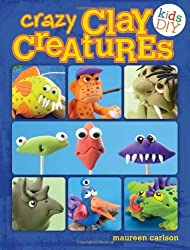 Crazy Clay Creatures: Air Dry No Baking! (Kids DIY) by Maureen Carlson (2013) Paperback