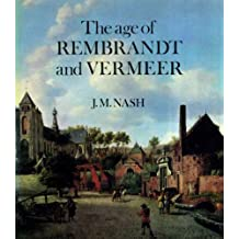 Age of Rembrandt and Vermeer: Dutch Painting in the Seventeenth Century