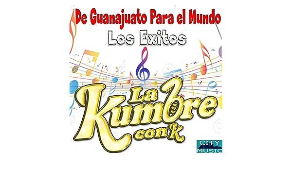 De Guanajuato Para el Mundo Los Exitos by La Kumbre Con K on Amazon Music - Amazon.com